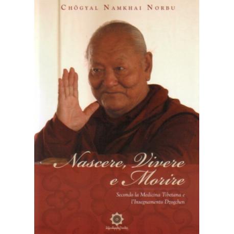 Nascere, vivere e morire secondo la medicina tibetana e l'insegnamento Dzogchen
